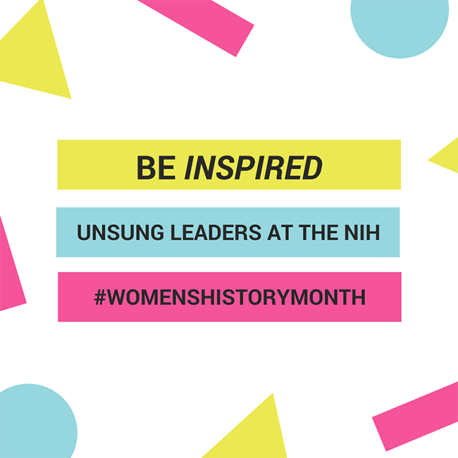 Be Inspired - Unsung Leaders at the NIH - #WOMENSHISTORYMONTH