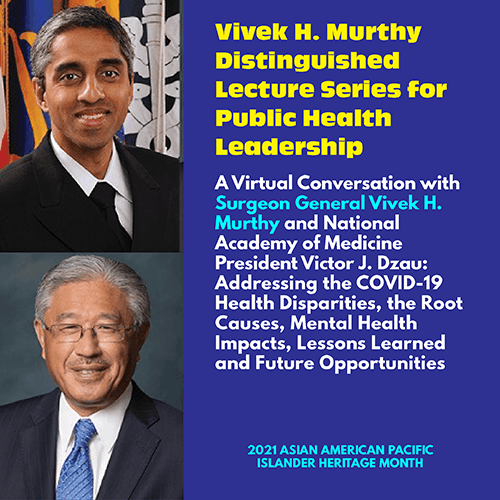 Flyer for Vivek H. Murthy Distinguished Lecture Series for Public Health Leadership. Includes images of Dr. Murthy & Dr. Dzau.