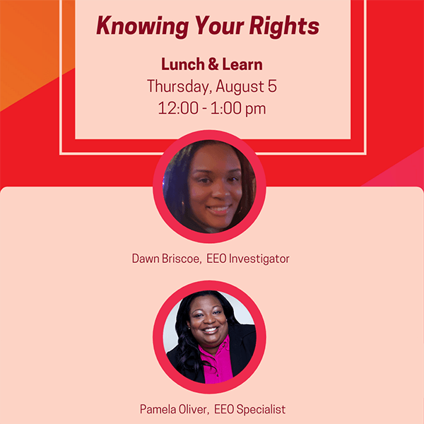 Knowing Your Rights Lunch & Learn, Wednesday, August 5, 12-1pm; Dawn Briscoe, EEO Investigator, Pamela Oliver, EEO Specialist