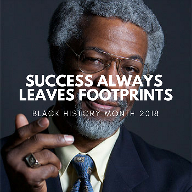 Success Always Leave Footprints - Black History Month 2018
