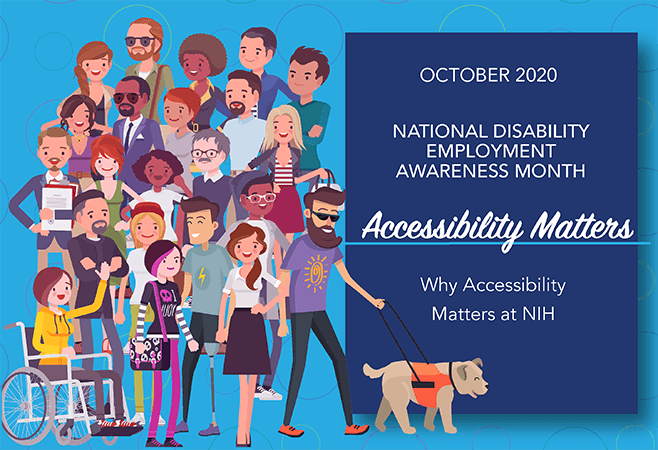 Diverse characters with various disabilities. October 2020 National Disability Employment Awareness Month. Accessibility Matters. Why Accessibility Matters at NIH