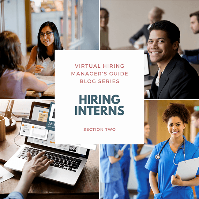 Collage of individuals from left to right: two women talking, man smiling, job search on a laptop, a nurse smiling. Virtual Hiring Manager's Guide Blog Series – Hiring Interns – Section Two