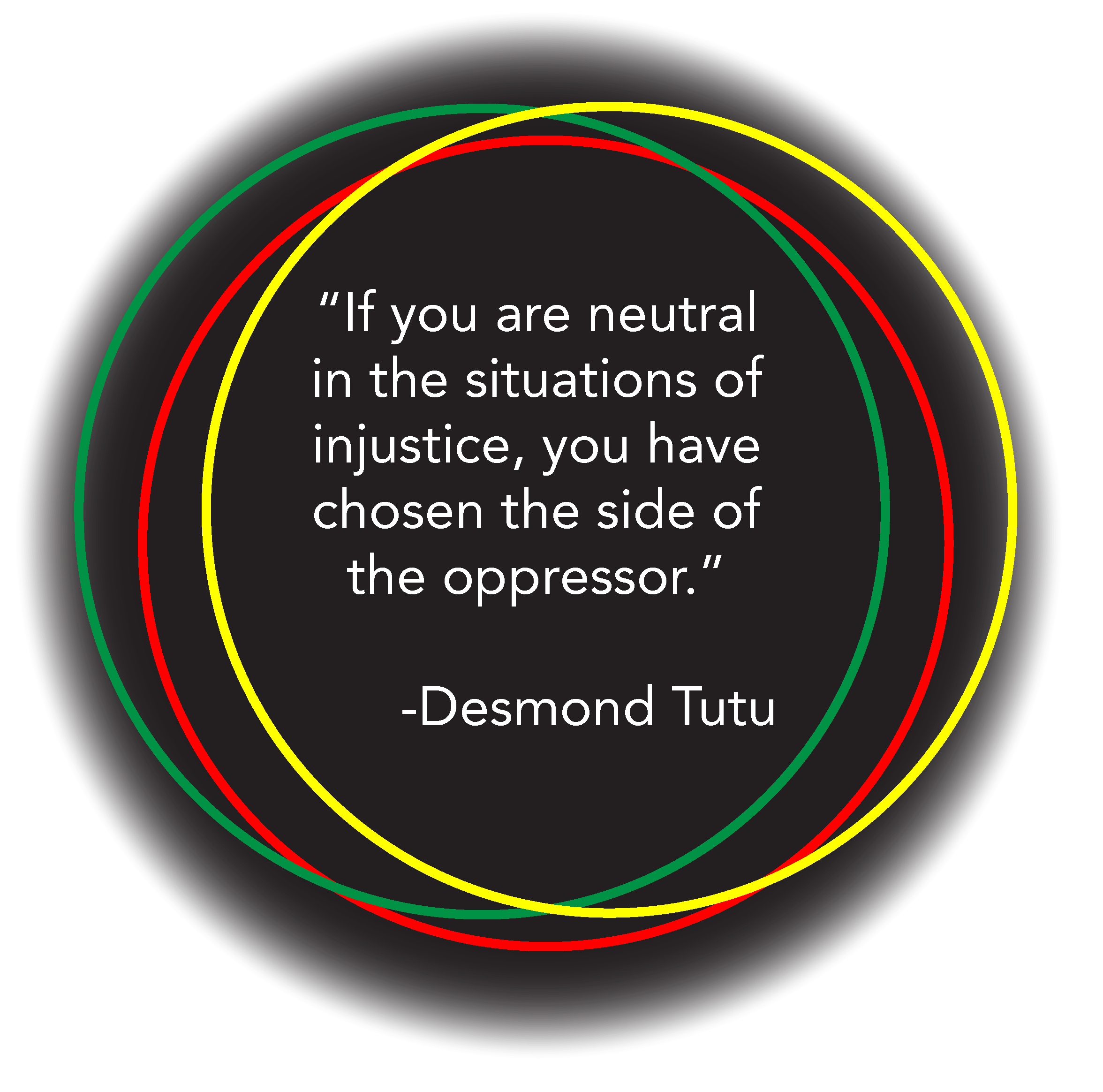 If you are neutral in the situations of injustice, you have chosen the side of the oppresor. -Desmond Tutu