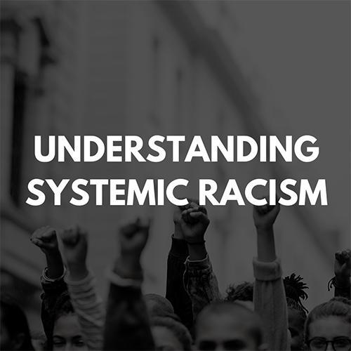 Understanding Systemic Racism