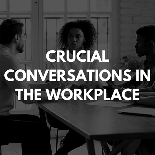 Crucial Conversations in the Workplace