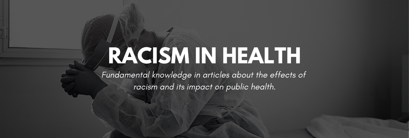 Fundamental knowledge in articles about the effects of racism and its impact on public health.