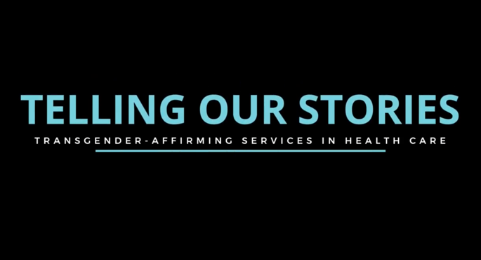 Telling Our Stories: Transgender-Affirming Services in Health Care
