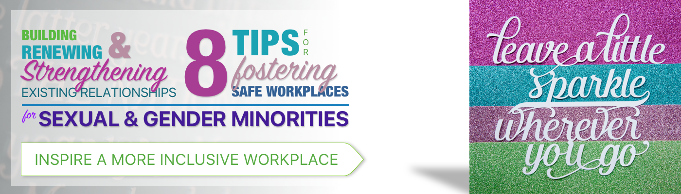 Building, Renewing, and Strengthening Existing Relationships: Tips for Fostering a Safe Workplace for Sexual and Gender Minority (SGM) Co-Workers
