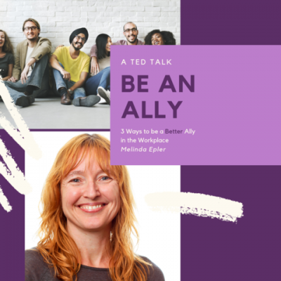 A TED Talk. Be An Ally. 3 Ways to be a Better Ally.