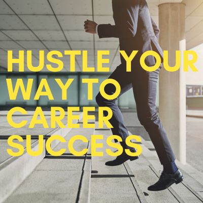 Hustle Your Way to Career Success